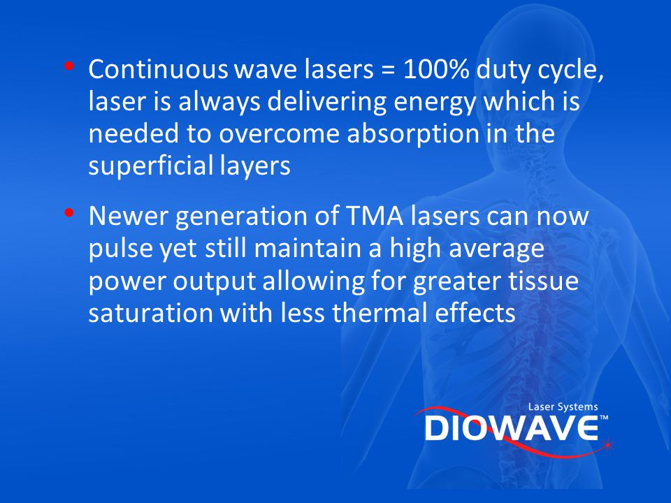 Continuous wave lasers = 100% duty cycle, laser is always delivering energy which is needed to overcome absorption in the superficial layers