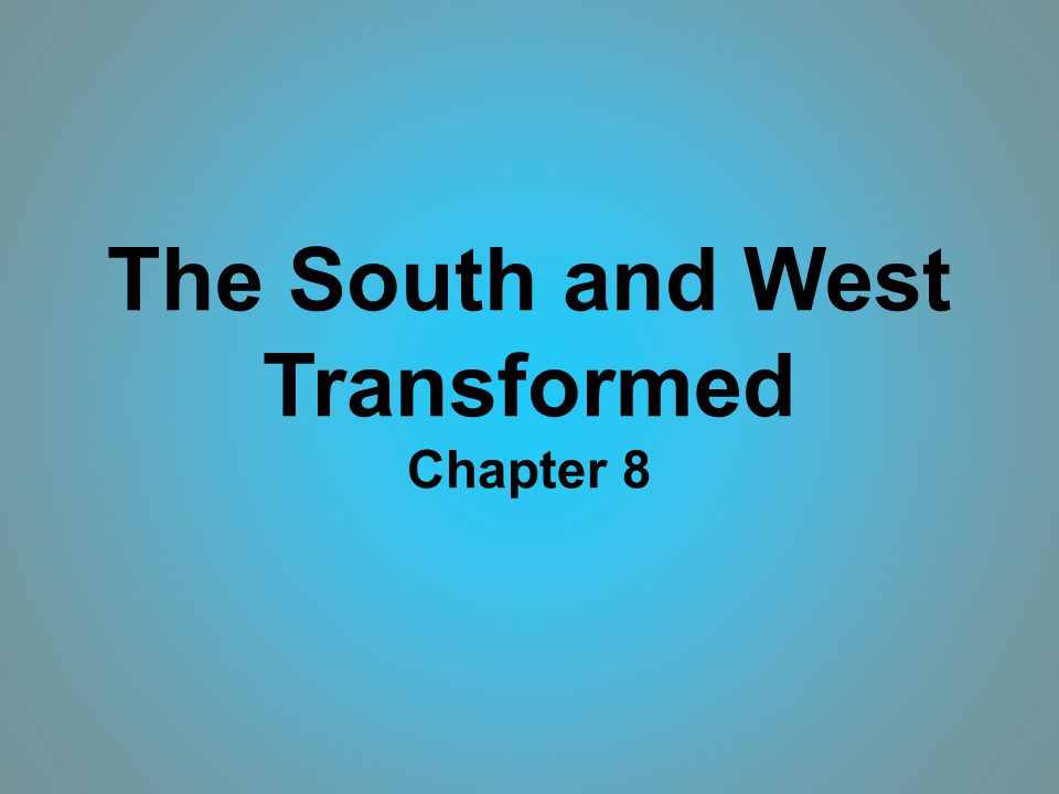 The South and West Transformed Chapter 8