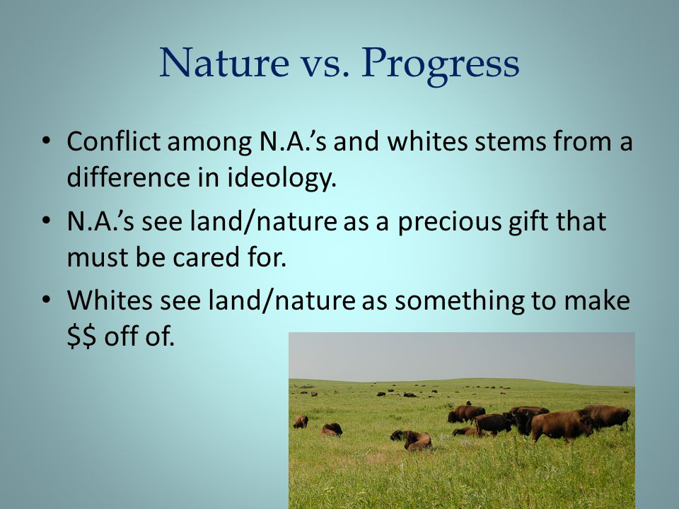 Nature vs. Progress Conflict among N.A.'s and whites stems from a difference in ideology.