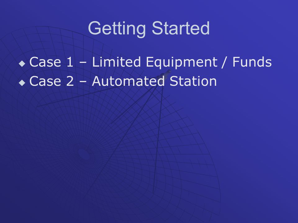 Getting Started Case 1 – Limited Equipment / Funds