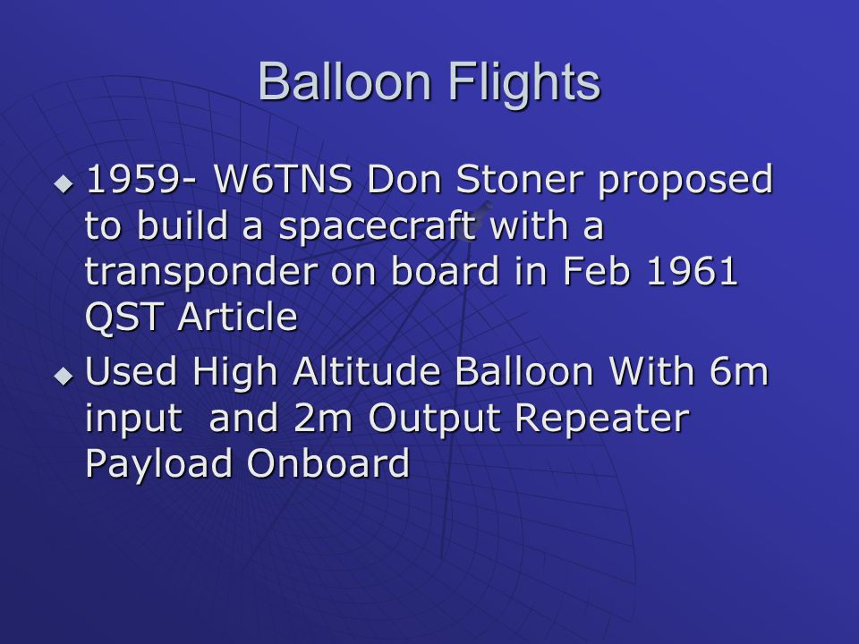Balloon Flights 1959- W6TNS Don Stoner proposed to build a spacecraft with a transponder on board in Feb 1961 QST Article.