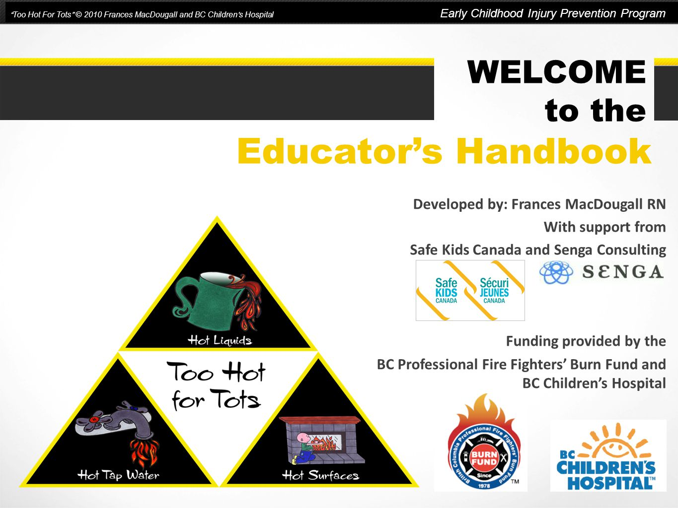 Educator's Handbook WELCOME to the Developed by: Frances MacDougall RN