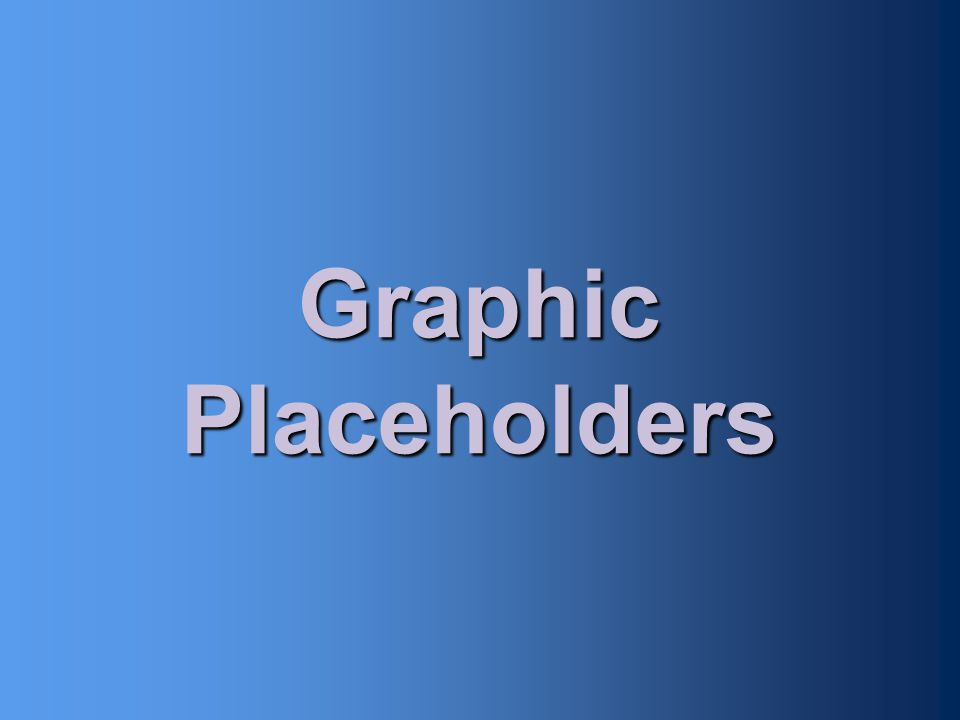 Graphic Placeholders