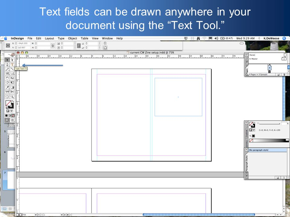 Text fields can be drawn anywhere in your document using the Text Tool.