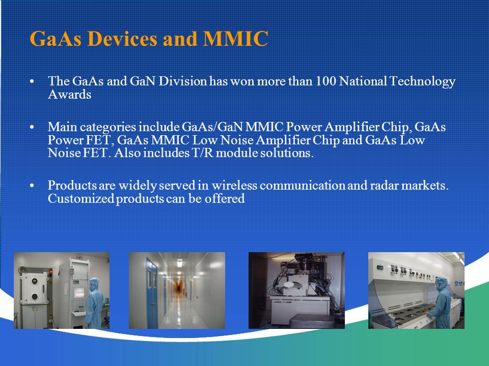 GaAs Devices and MMIC The GaAs and GaN Division has won more than 100 National Technology Awards.