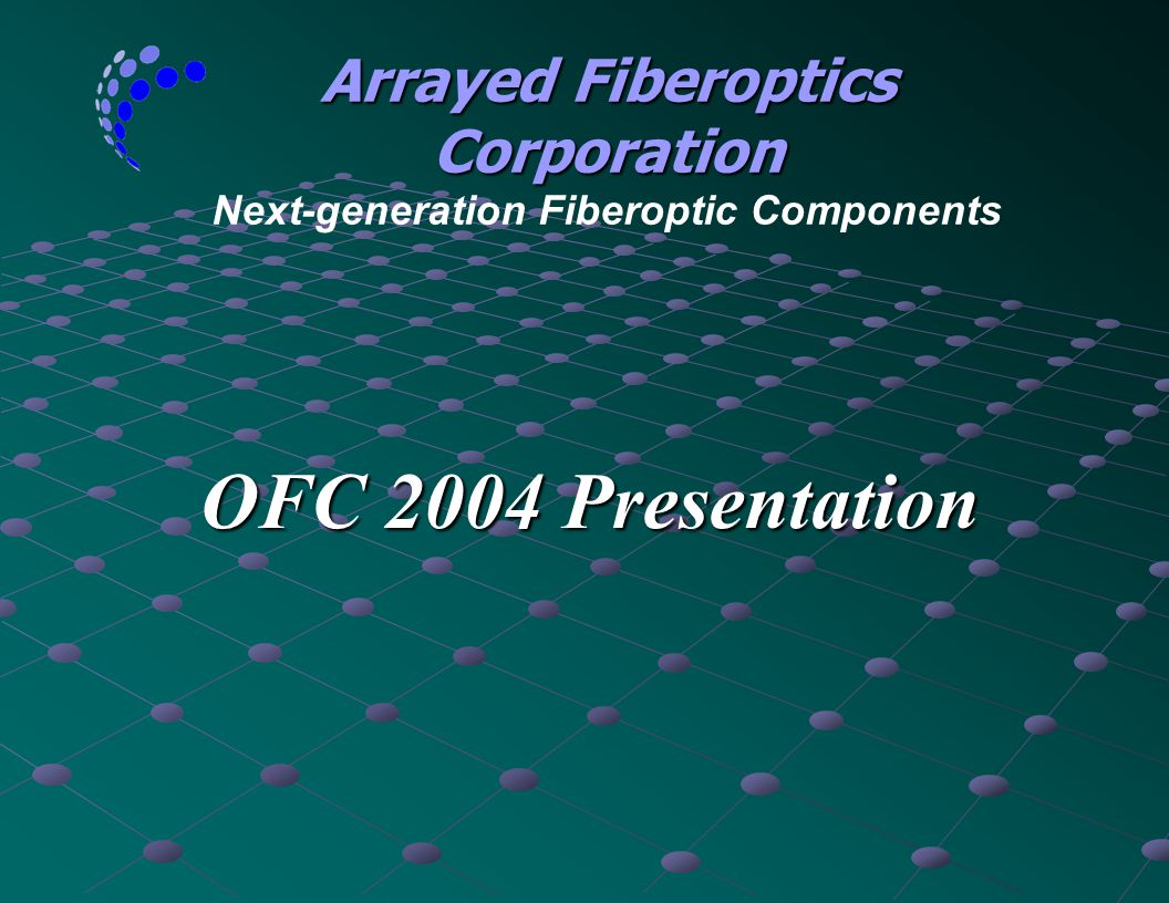 Arrayed Fiberoptics Corporation Next-generation Fiberoptic Components
