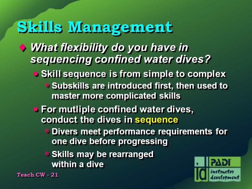Skills Management What flexibility do you have in sequencing confined water dives Skill sequence is from simple to complex.