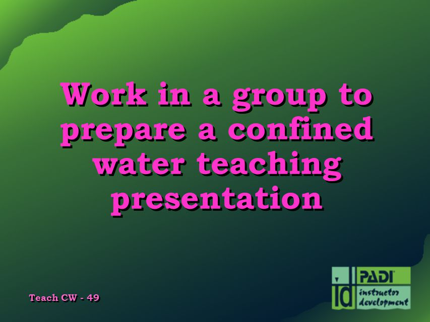Work in a group to prepare a confined water teaching presentation