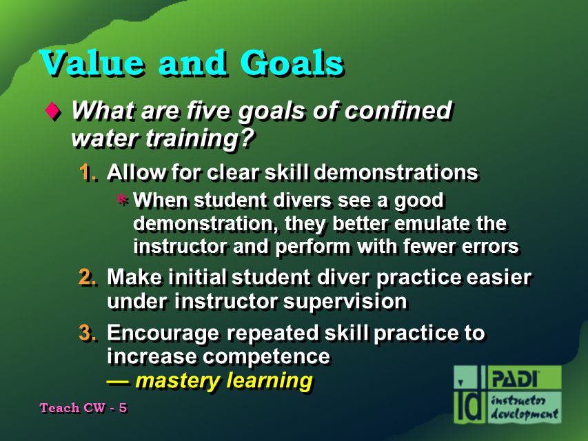 Value and Goals What are five goals of confined water training
