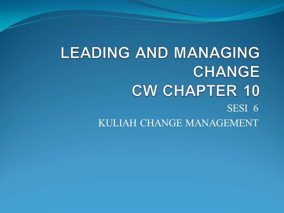 LEADING AND MANAGING CHANGE CW CHAPTER 10