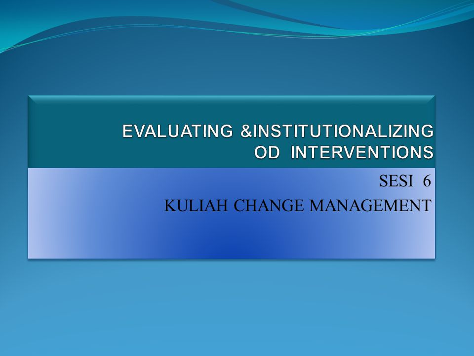 EVALUATING &INSTITUTIONALIZING OD INTERVENTIONS CW CHAPTER 11