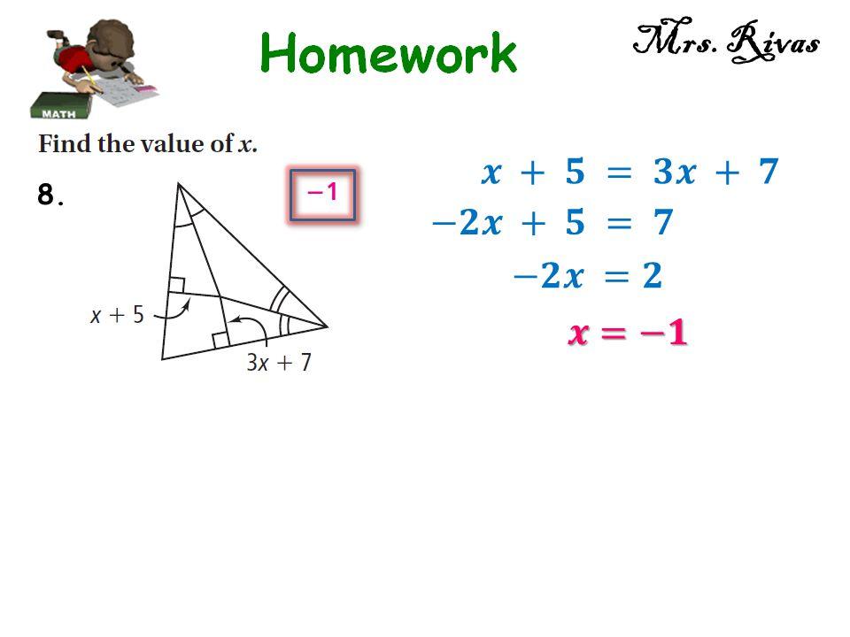 Mrs. Rivas 𝒙 + 𝟓 = 𝟑𝒙 + 𝟕 8. −𝟐𝒙 + 𝟓 = 𝟕 −𝟐𝒙 =𝟐 𝒙=−𝟏