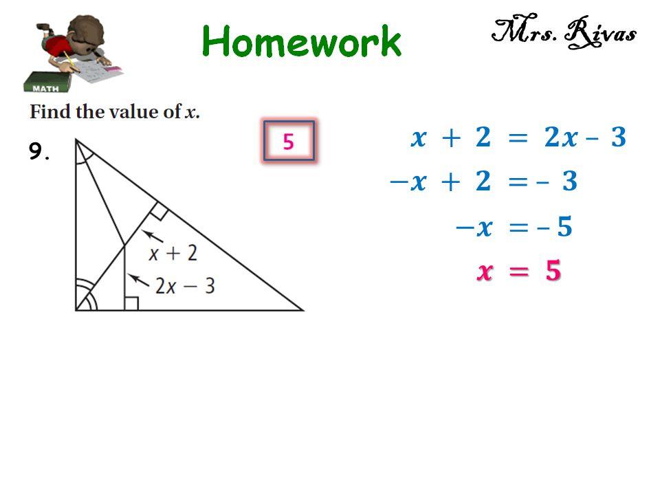 Mrs. Rivas 𝒙 + 𝟐 = 𝟐𝒙 – 𝟑 9. −𝒙 + 𝟐 = – 𝟑 −𝒙 = –𝟓 𝒙 = 𝟓