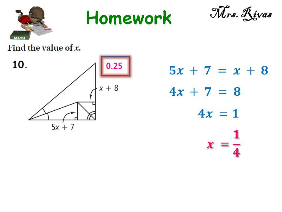 Mrs. Rivas 10. 𝟓𝒙 + 𝟕 = 𝒙 + 𝟖 𝟒𝒙 + 𝟕 = 𝟖 𝟒𝒙 =𝟏 𝒙 = 𝟏 𝟒