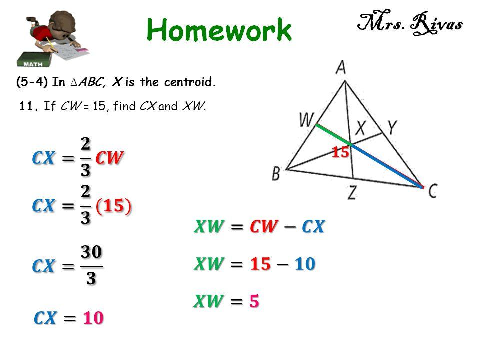 Mrs. Rivas 𝑪𝑿= 𝟐 𝟑 𝑪𝑾 𝑪𝑿= 𝟐 𝟑 (𝟏𝟓) 𝑿𝑾=𝑪𝑾−𝑪𝑿 𝑪𝑿= 𝟑𝟎 𝟑 𝑿𝑾=𝟏𝟓−𝟏𝟎 𝑿𝑾=𝟓