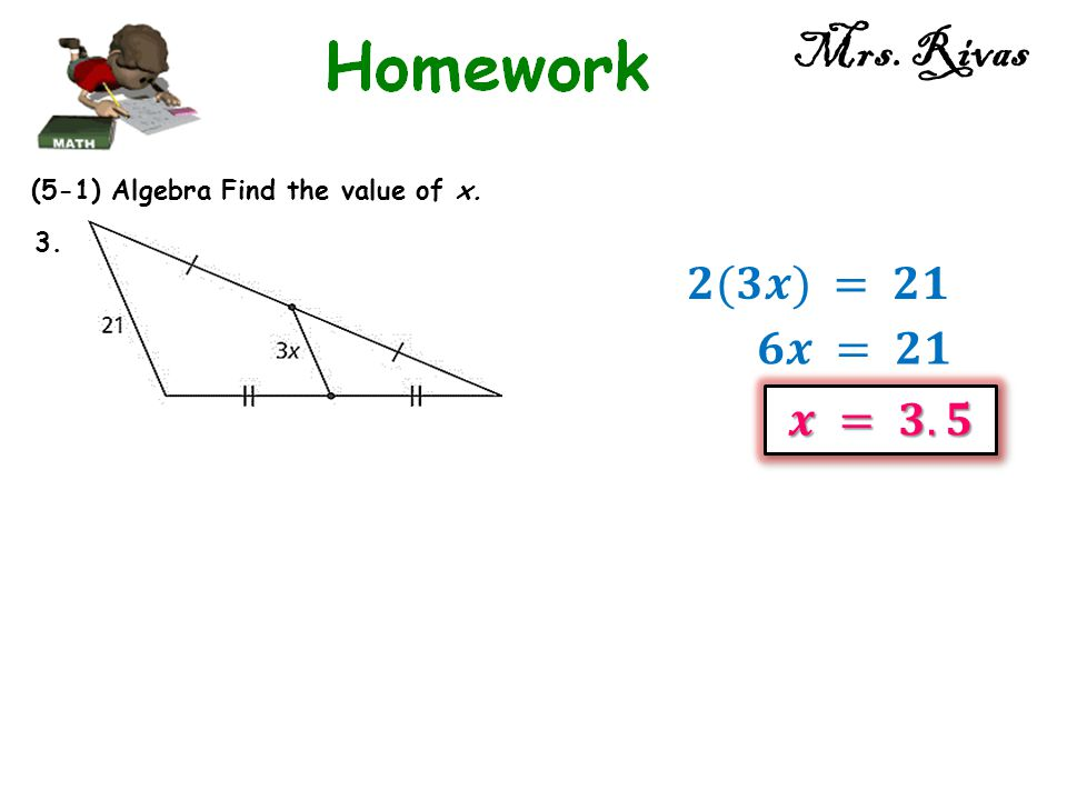 Mrs. Rivas (5-1) Algebra Find the value of x. 3. 𝟐(𝟑𝒙) = 𝟐𝟏 𝟔𝒙 = 𝟐𝟏 𝒙 = 𝟑.𝟓