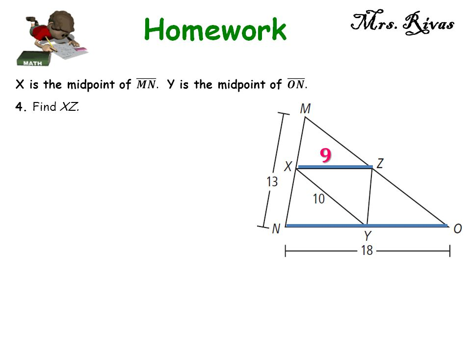 Mrs. Rivas 𝟗 X is the midpoint of 𝑴𝑵 . Y is the midpoint of 𝑶𝑵 .