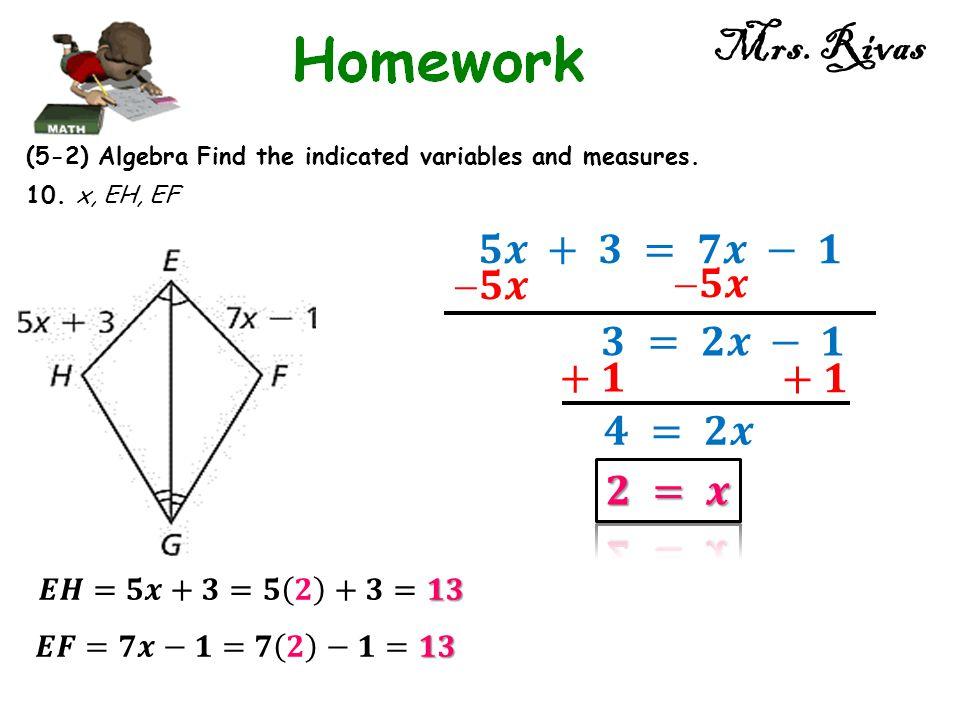 Mrs. Rivas 𝟓𝒙 + 𝟑 = 𝟕𝒙 − 𝟏 𝟓𝒙 𝟓𝒙 𝟑 = 𝟐𝒙 − 𝟏 + 𝟏 + 𝟏 𝟒 = 𝟐𝒙 𝟐 = 𝒙
