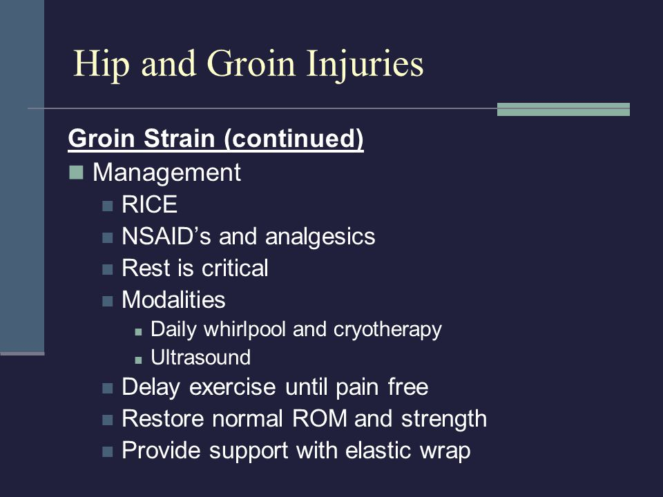 Hip and Groin Injuries Groin Strain (continued) Management RICE