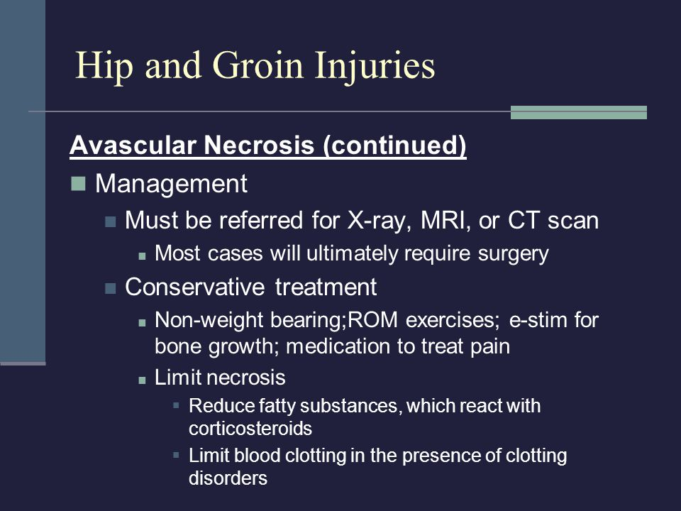 Hip and Groin Injuries Avascular Necrosis (continued) Management