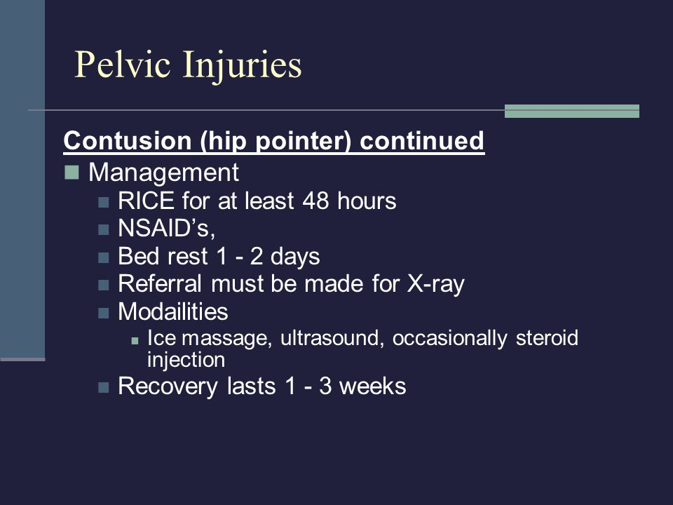 Pelvic Injuries Contusion (hip pointer) continued Management