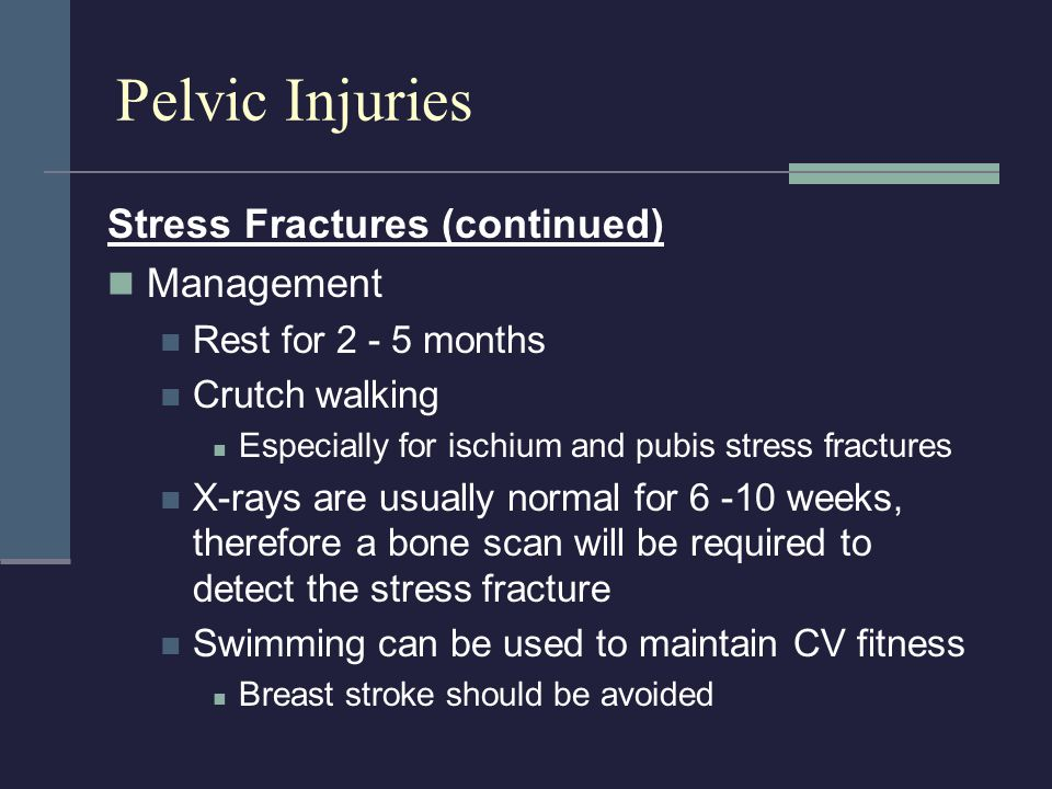 Pelvic Injuries Stress Fractures (continued) Management