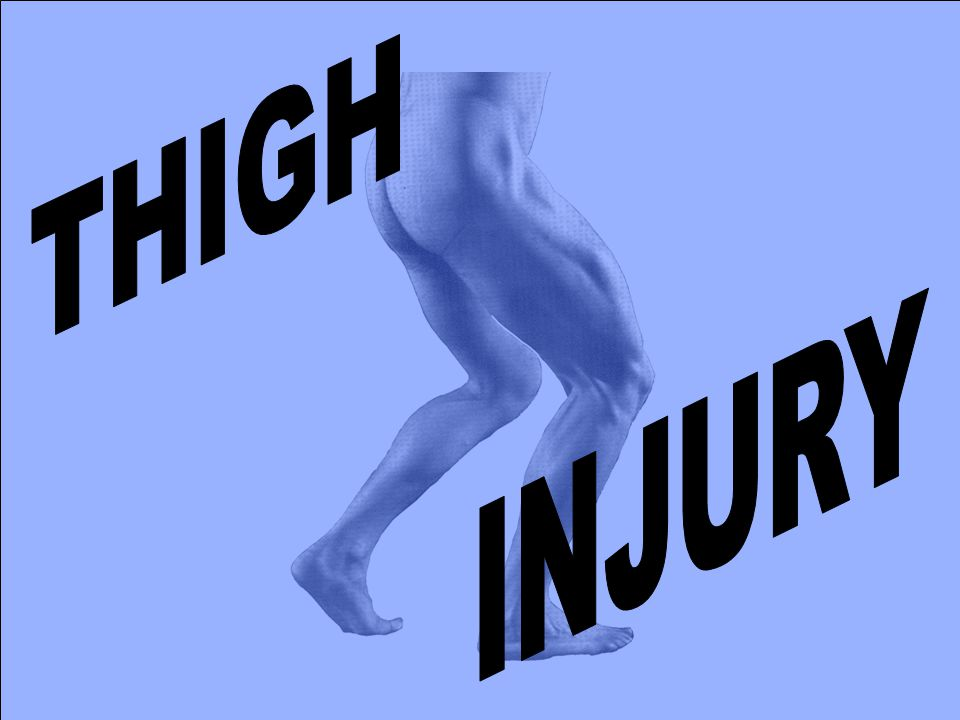 THIGH INJURY