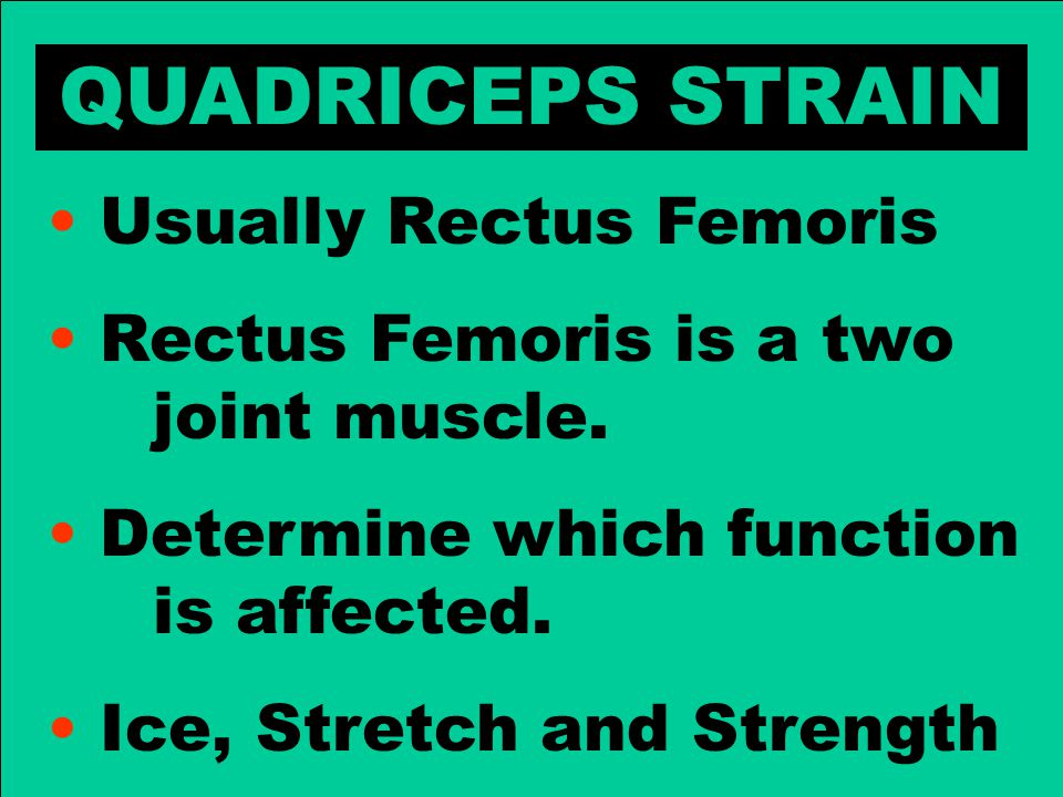 QUADRICEPS STRAIN Usually Rectus Femoris