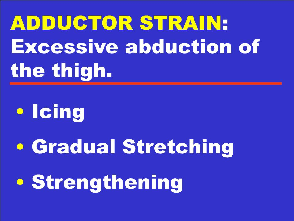 ADDUCTOR STRAIN: Excessive abduction of the thigh.