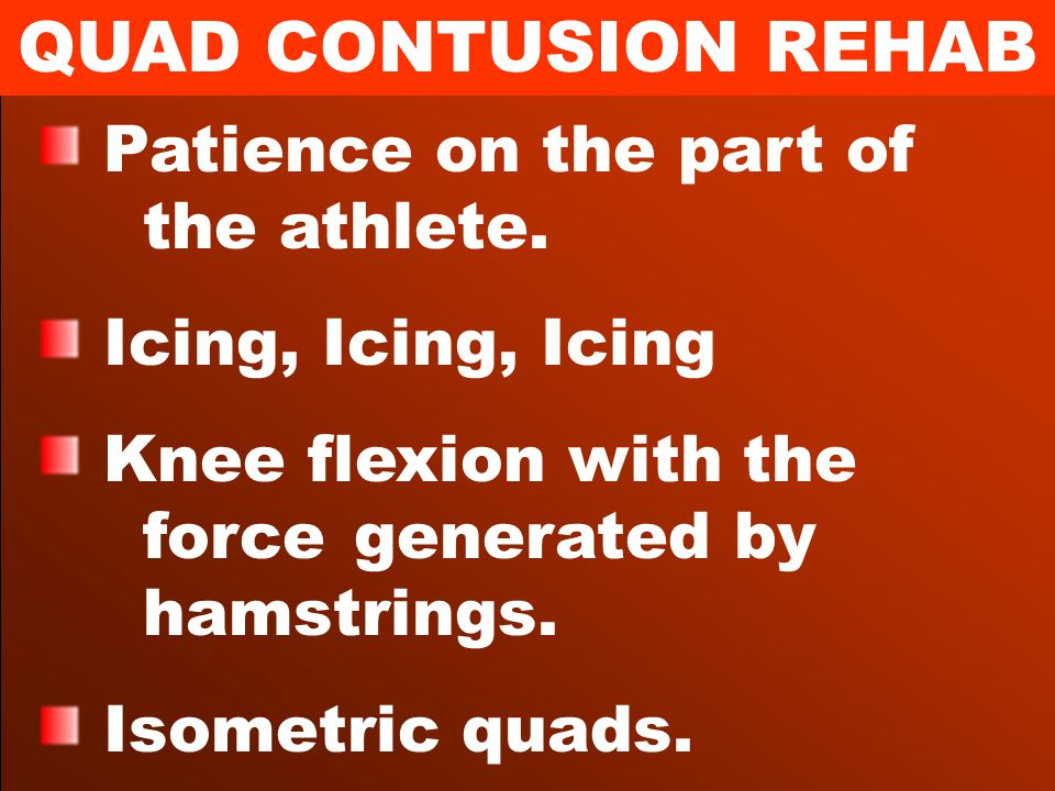 QUAD CONTUSION REHAB Patience on the part of the athlete.