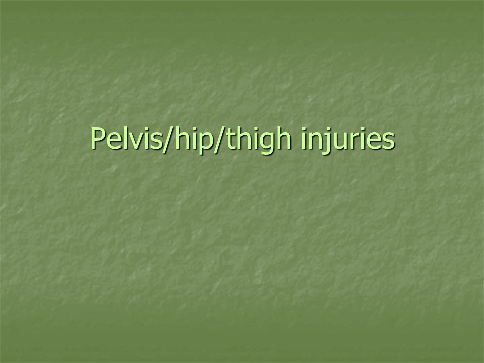 Pelvis/hip/thigh injuries