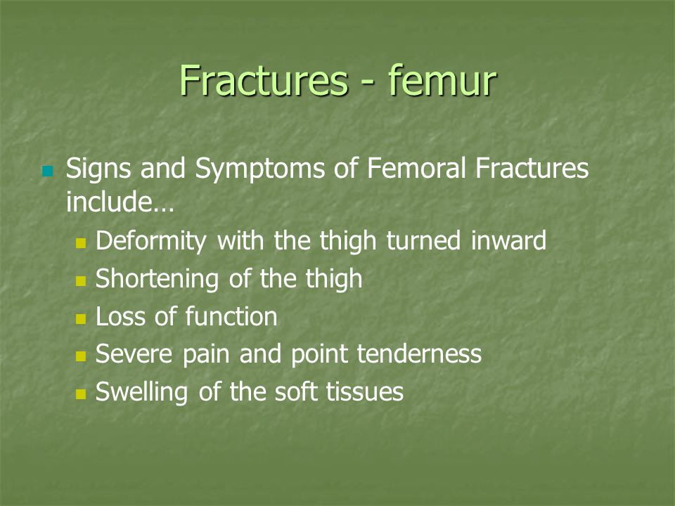 Fractures - femur Signs and Symptoms of Femoral Fractures include…