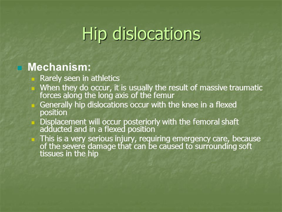 Hip dislocations Mechanism: Rarely seen in athletics