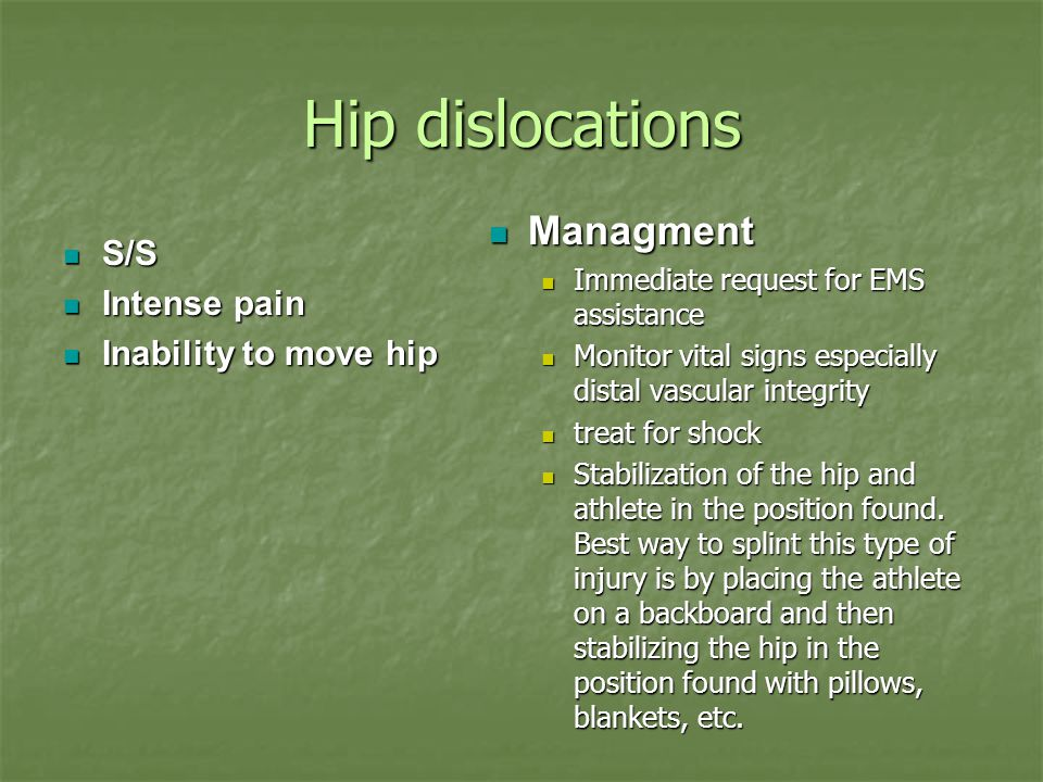 Hip dislocations Managment S/S Intense pain Inability to move hip