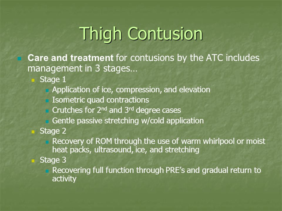 Thigh Contusion Care and treatment for contusions by the ATC includes management in 3 stages… Stage 1.