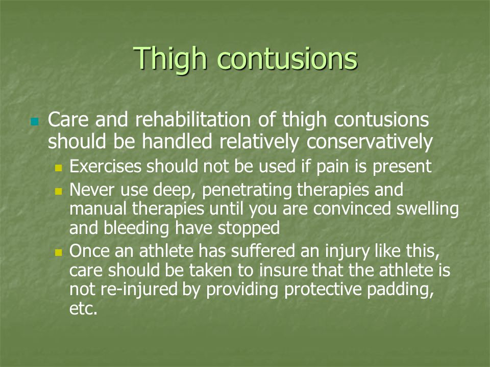 Thigh contusions Care and rehabilitation of thigh contusions should be handled relatively conservatively.