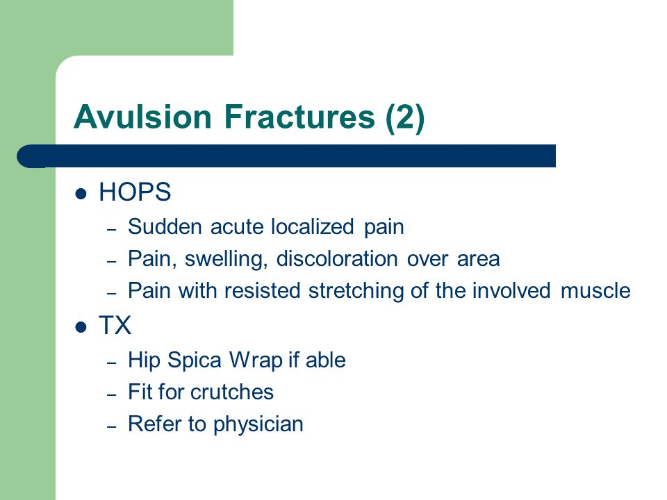 Avulsion Fractures (2) HOPS TX Sudden acute localized pain