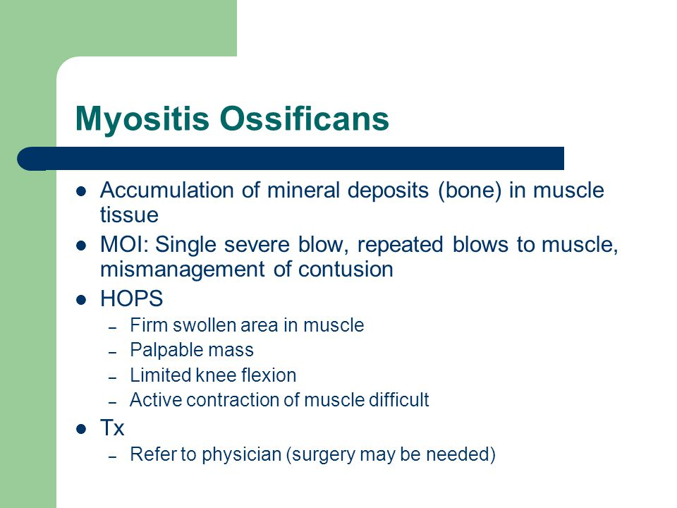 Myositis Ossificans Accumulation of mineral deposits (bone) in muscle tissue.