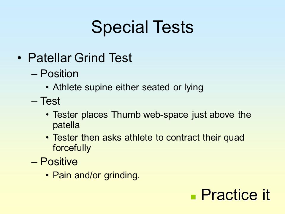 Special Tests Practice it Patellar Grind Test Position Test Positive