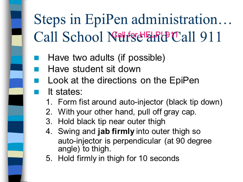 Steps in EpiPen administration… Call School Nurse and Call 911