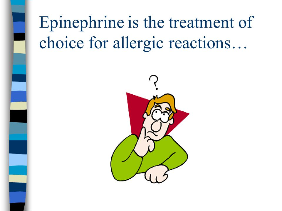 Epinephrine is the treatment of choice for allergic reactions…