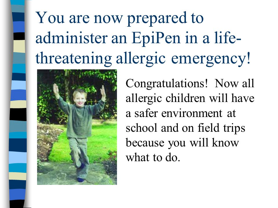 You are now prepared to administer an EpiPen in a life-threatening allergic emergency!