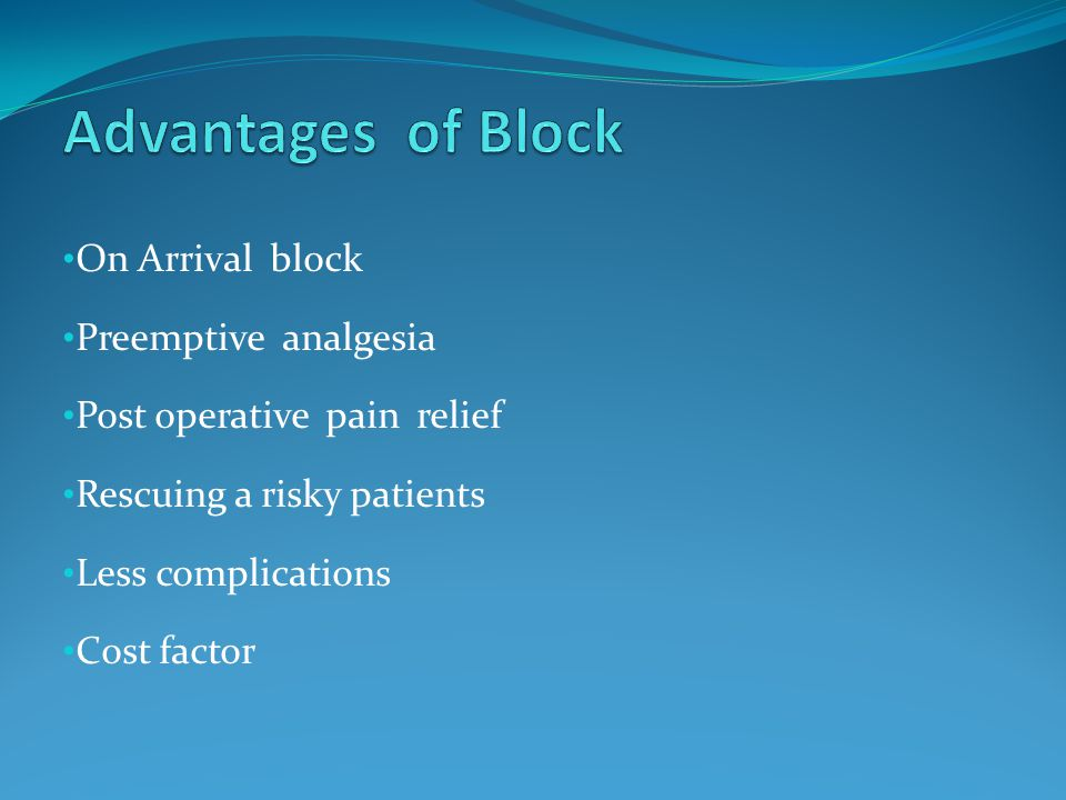 Advantages of Block On Arrival block Preemptive analgesia