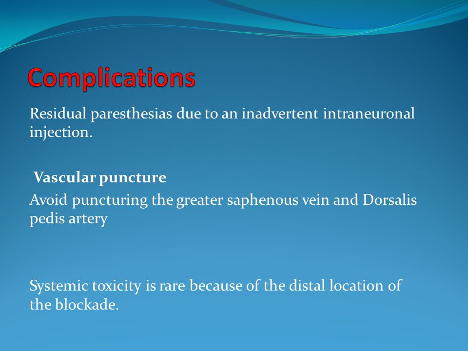 Complications Residual paresthesias due to an inadvertent intraneuronal injection. Vascular puncture.