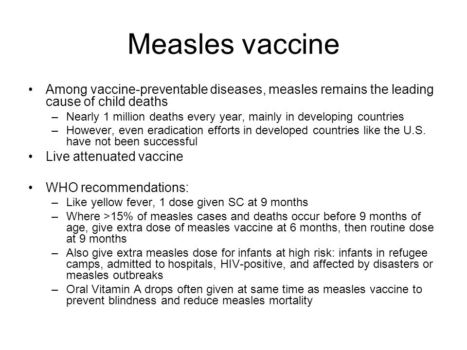 Measles vaccine Among vaccine-preventable diseases, measles remains the leading cause of child deaths.