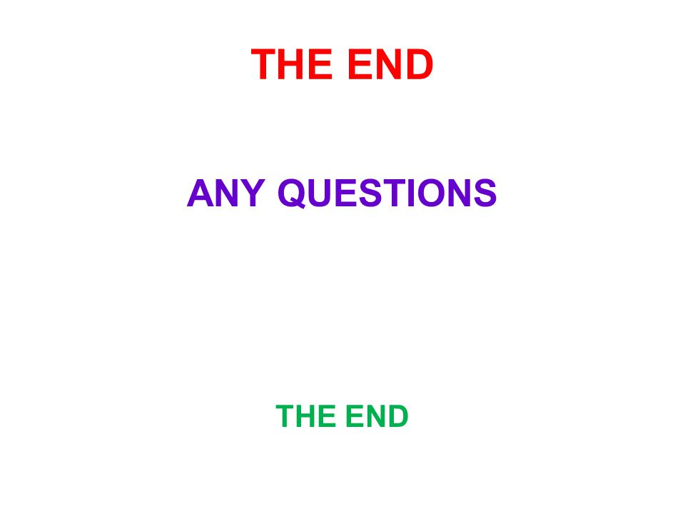THE END ANY QUESTIONS THE END