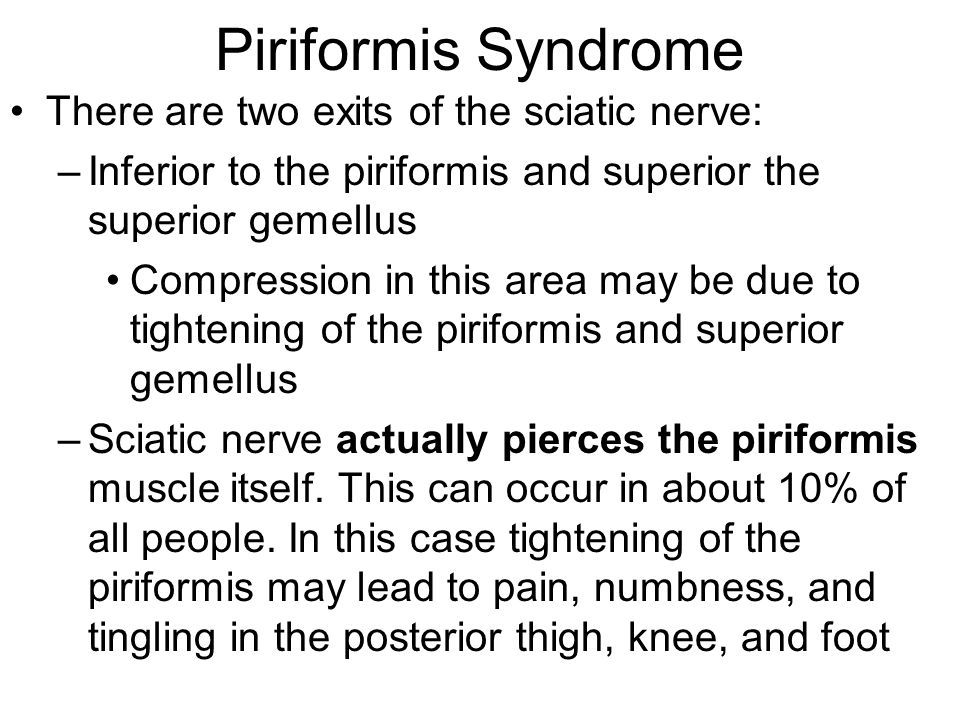 Piriformis Syndrome There are two exits of the sciatic nerve: