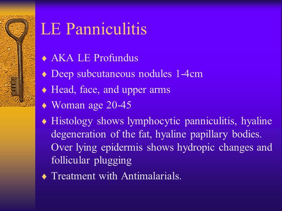 LE Panniculitis AKA LE Profundus Deep subcutaneous nodules 1-4cm
