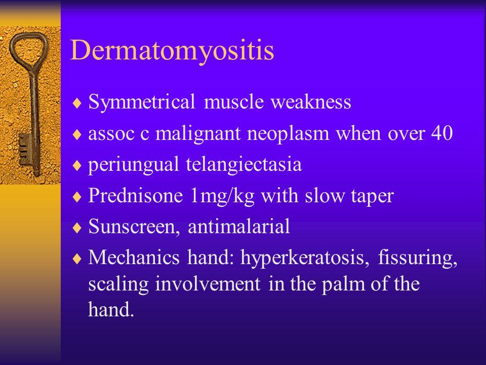 Dermatomyositis Symmetrical muscle weakness
