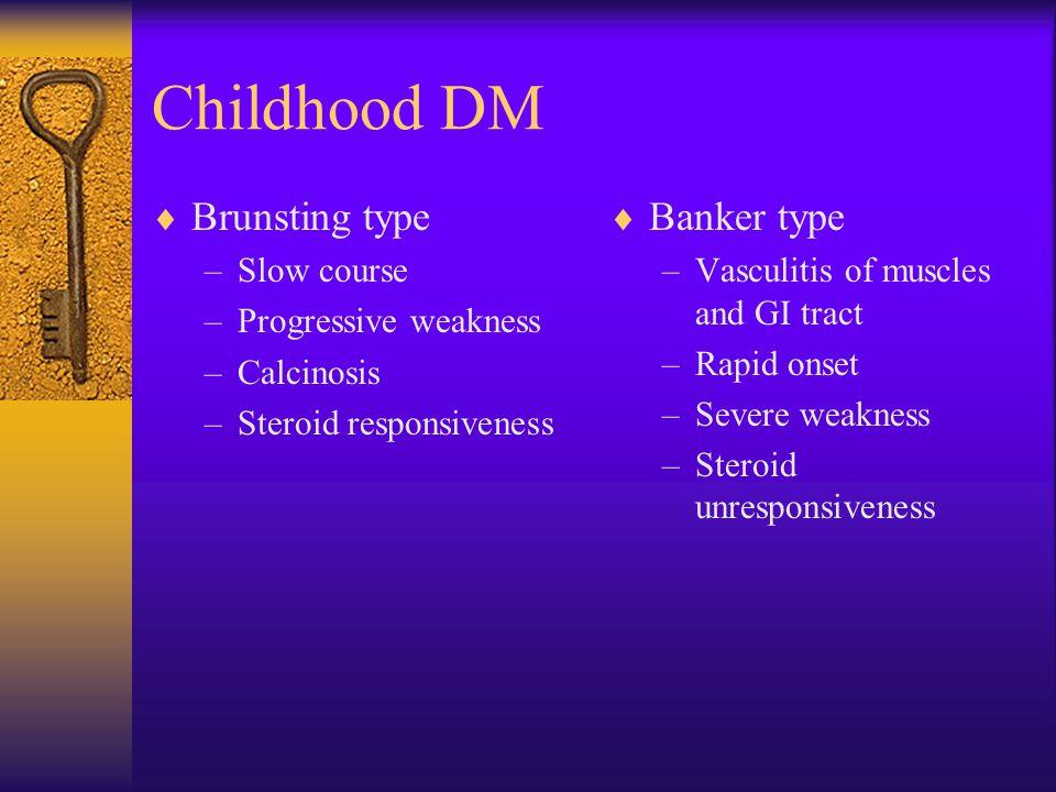 Childhood DM Brunsting type Banker type Slow course